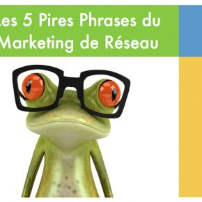 Les 5 pires phrases du Marketing de Réseau